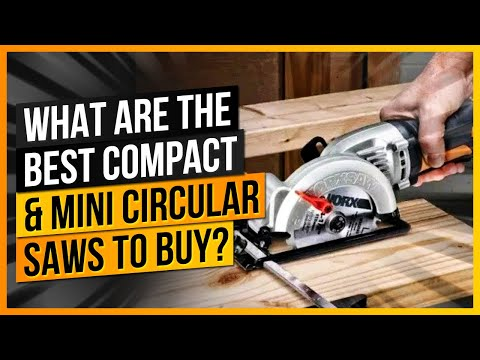What Are The Best Compact & Mini Circular Saws to Buy?