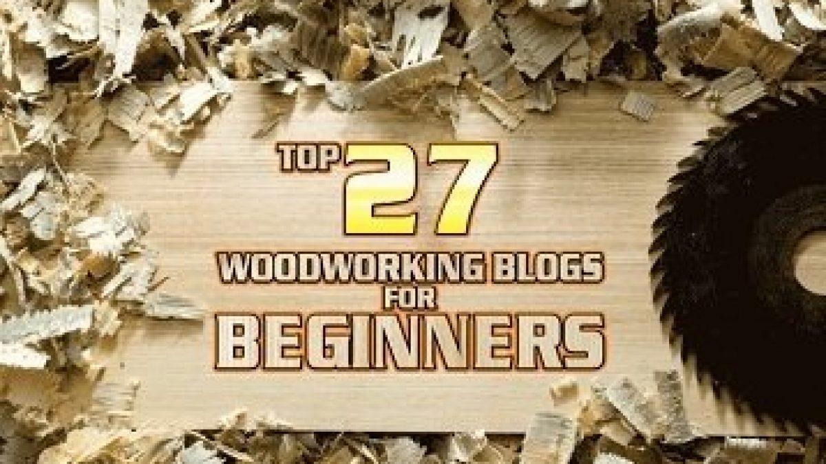 Top 27 Woodworking Blogs For Beginners