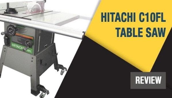 Hitachi C10fl The Best Ever Hitachi Table Saws